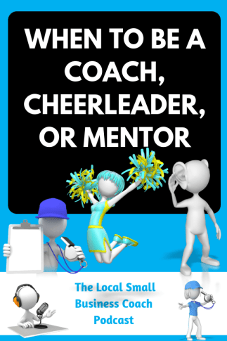 When to Be a Coach, Cheerleader or Mentor