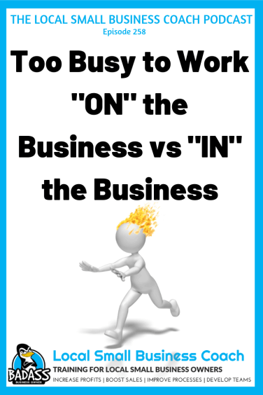 """Too Busy to Work """"ON"""" the Business vs Just """"IN"""" the Business"""