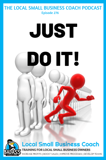 Just Do It What is Keeping You from Making it Happen