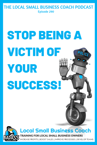 Stop Being a Victim of Your Success