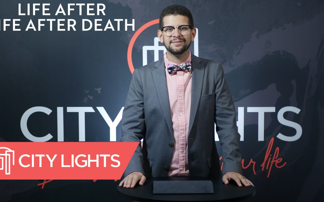 Cover image of the Life After Life After Death message from City Lights Church