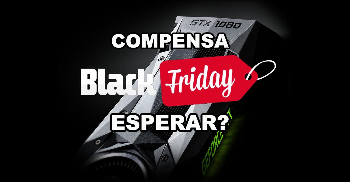 Compro agora ou espero a Black Friday?