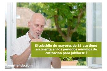 Subsidio mayores 55 carencia mínima jubilación