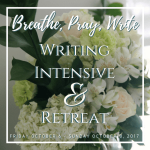 Breathe, Pray, Write/ Writing Intensive and Retreat THIS October