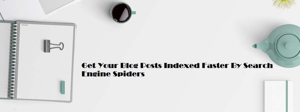 Get Your Blog Posts Indexed Faster