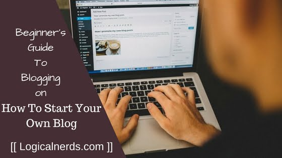 Beginners Guide To Blogging: How To Start Your Own Blog