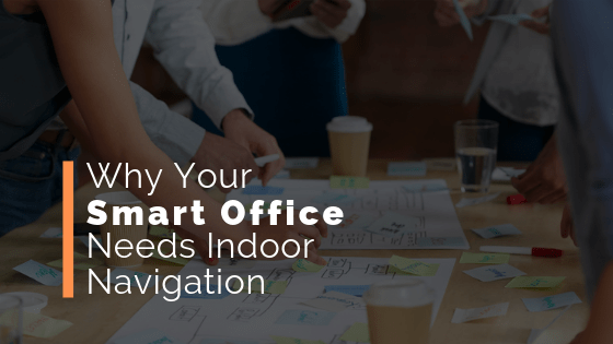 Why Your Smart Office Needs An Indoor Navigation System