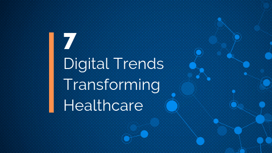 7 Digital Trends Transforming the Healthcare Industry
