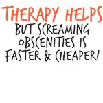 therapy helps but screaming obscenities is faster and cheaper