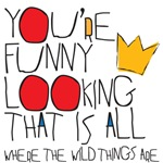 You're funny looking that is all - Where the Wild Things Are