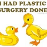 I had plastic surgery done rubber duck Tshirts, tees, Cards, Trays, Buttons, Stickers, Magnets, and more!