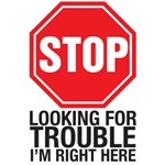 stop looking for trouble