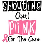 Shouting Out Pink For The Cure T-Shirts & Gifts