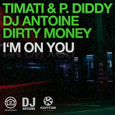Timati & P. Diddy, DJ Antoine, Dirty Money - I'm On You