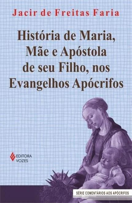 História de Maria , Mãe e Apóstola de seu Filho , nos Evangelhos Apócrifos  - Saraiva