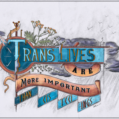 Vintage-style ad inspired by engravers sign. The text reads : Trans Lives Are More Important Than Cis Feelings