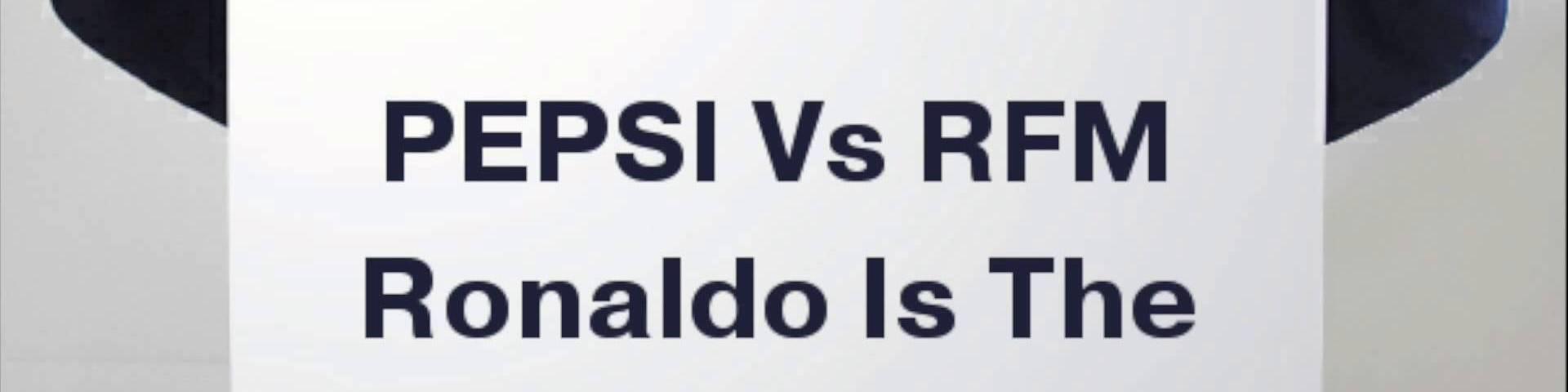 RFM vs Pepsi, Ronaldo Is The Best
