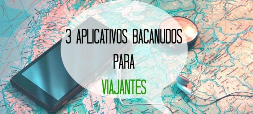 3 aplicativos bacanudos para viajantes