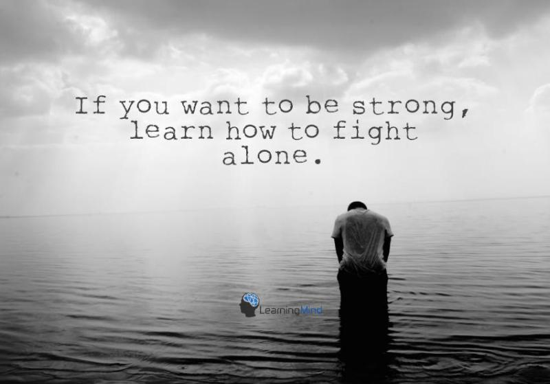Build your strength by learning to stand alone