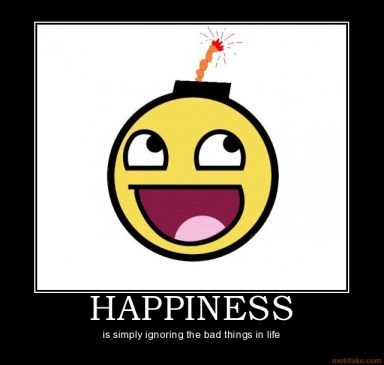 Happiness Is Simply Ignoring The Bad Things In Life