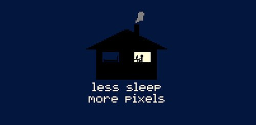 Less Sleep. More Pixels.