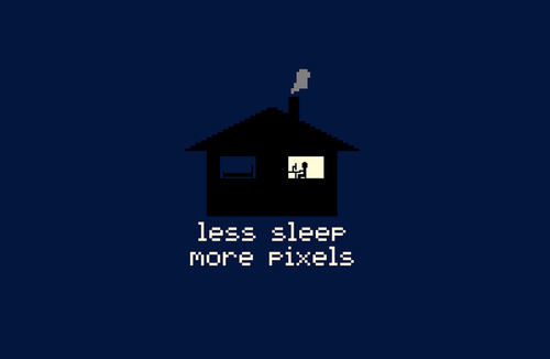 Less Sleep. More Pixels.
