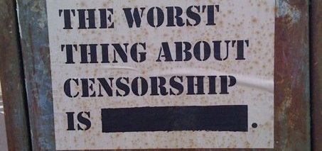 Do You Know What the Worst Thing About Censorship Is?