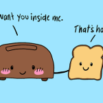 What Did The Toaster Say To The Toast?