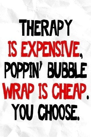 Therapy or Bubble Wrap?