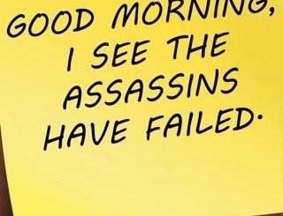 Good Morning. I See My Assassin Has Failed.