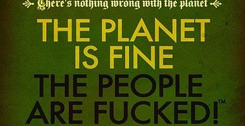 The Planet Is Fine. The People Are Fucked.