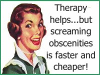 Therapy helps…but screaming obscenities is faster and cheaper!