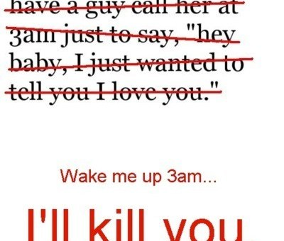 Love is not waking someone up at 3am to say I love you.