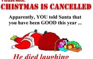 Christmas Canceled. You said you were good this year and Santa died laughing.