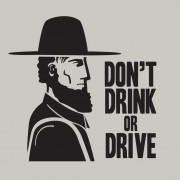 Abe Says: Don't Drink or Drive