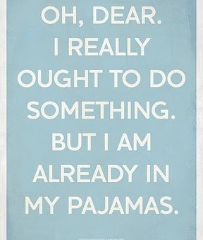 But I'm in muy pajamas.