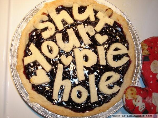 Shut Your Pie Hole Pie