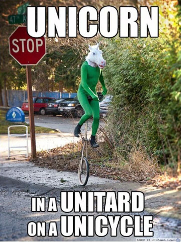 Unicorn, Unitard, Unicycle