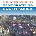 Thumbnail for post: Anti-Americanism in Democratizing South Korea