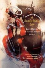Thumbnail for post: A Ready-Made Life: Early Masters of Modern Korean Fiction