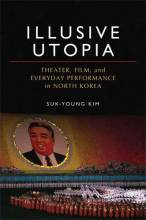 Thumbnail for post: Illusive Utopia: Theater, Film, and Everyday Performance in North Korea