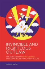 Thumbnail for post: Invincible and Righteous Outlaw: The Korean Hero Hong Gildong in Literature, History, and Culture