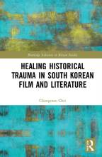 Cover artwork for book: Healing Historical Trauma in South Korean Film and Literature