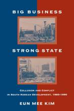 Cover artwork for book: Big Business, Strong State: Collusion and Conflict in South Korean Development, 1960-1990