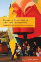 Cover artwork for book: Consuming Korean Tradition in Early and Late Modernity: Commodification, Tourism, and Performance
