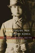Cover artwork for book: Park Chung Hee and Modern Korea: The Roots of Militarism, 1866-1945