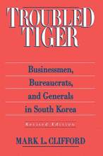 Thumbnail for post: Troubled Tiger: Businessmen, Bureaucrats and Generals in South Korea