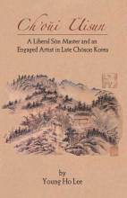 Cover artwork for book: Ch'oui Uisun: The Liberal Son Master and Engaged Artist in Late Choson Korea