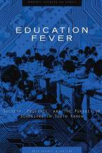 Cover artwork for book: Education Fever: Society, Politics, and the Pursuit of Schooling in South Korea