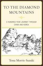 Cover artwork for book: To the Diamond Mountains: A Hundred-Year Journey through China and Korea